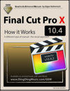Final Cut Pro 10.3 - How it Works (Graphically Enhanced Manual)
