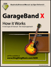 GarageBand X - How it Works (Graphically Enhanced Manual)